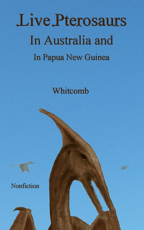 """Live Pterosaurs in Australia and in Papua New Guinea"" front cover"